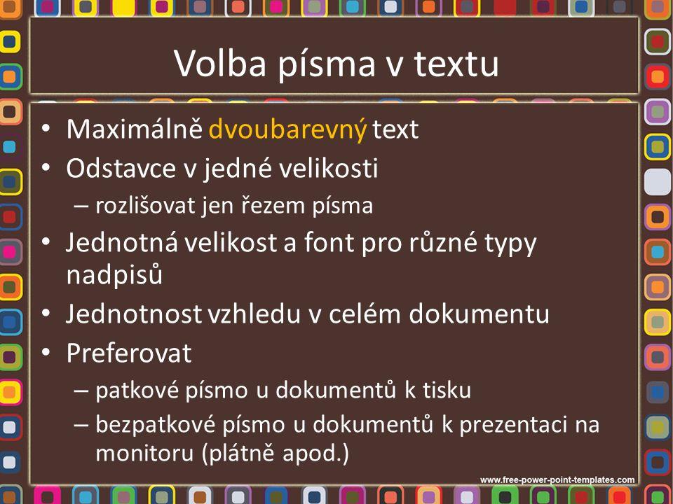 Volba písma v textu Maximálně dvoubarevný text Odstavce v jedné velikosti – rozlišovat jen řezem písma Jednotná velikost a font pro různé typy nadpisů