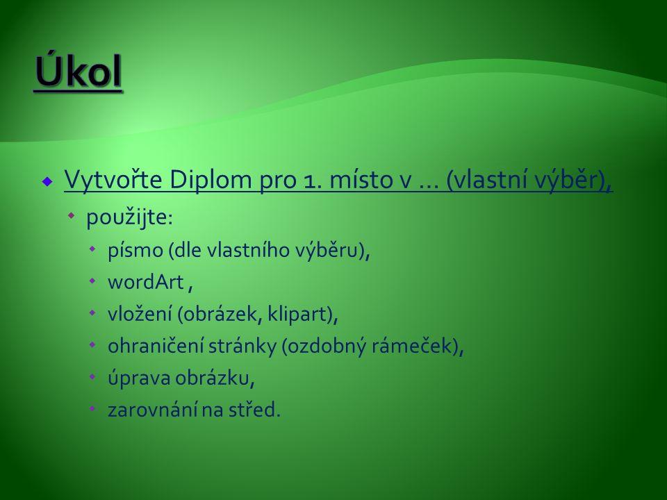  Vytvořte Diplom pro 1. místo v … (vlastní výběr),  použijte:  písmo (dle vlastního výběru),  wordArt,  vložení (obrázek, klipart),  ohraničení