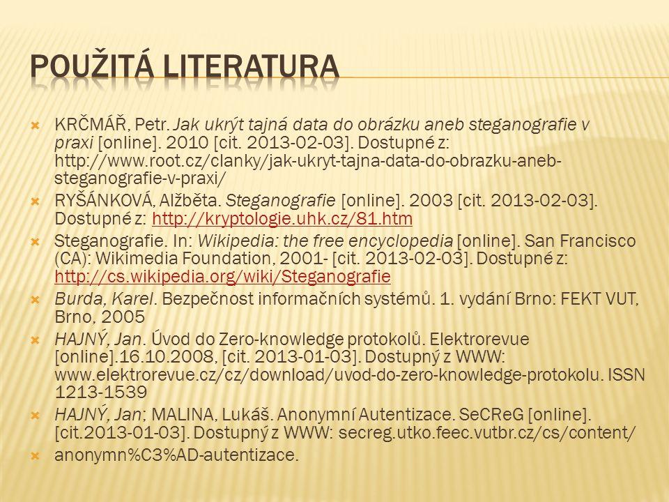 KRČMÁŘ, Petr. Jak ukrýt tajná data do obrázku aneb steganografie v praxi [online]. 2010 [cit. 2013-02-03]. Dostupné z: http://www.root.cz/clanky/jak