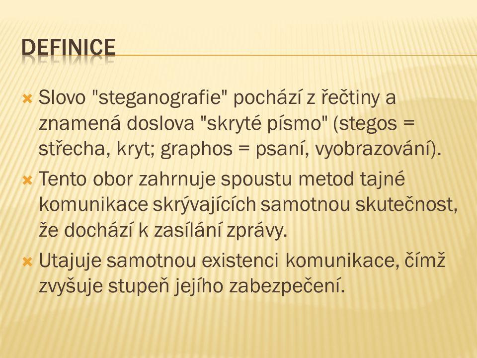 Slovo steganografie pochází z řečtiny a znamená doslova skryté písmo (stegos = střecha, kryt; graphos = psaní, vyobrazování).