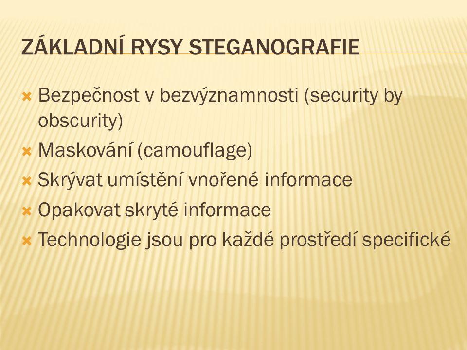ZÁKLADNÍ RYSY STEGANOGRAFIE  Bezpečnost v bezvýznamnosti (security by obscurity)  Maskování (camouflage)  Skrývat umístění vnořené informace  Opakovat skryté informace  Technologie jsou pro každé prostředí specifické
