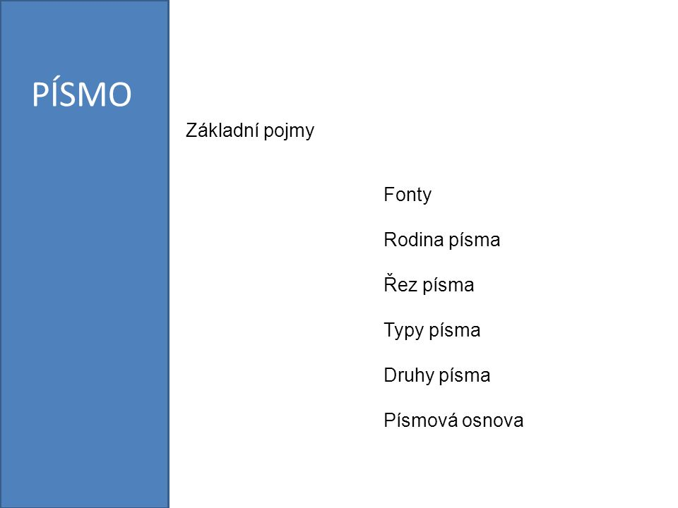 Fonty Rodina písma Řez písma Typy písma Druhy písma Písmová osnova PÍSMO Základní pojmy