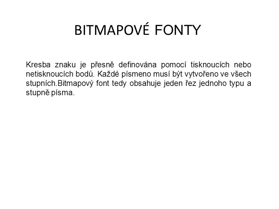 BITMAPOVÉ FONTY Kresba znaku je přesně definována pomocí tisknoucích nebo netisknoucích bodů.