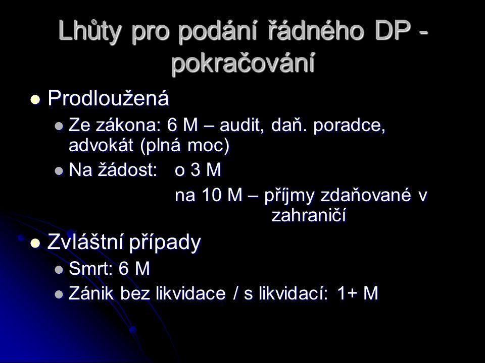 Lhůty pro podání řádného DP - pokračování Prodloužená Prodloužená Ze zákona: 6 M – audit, daň.