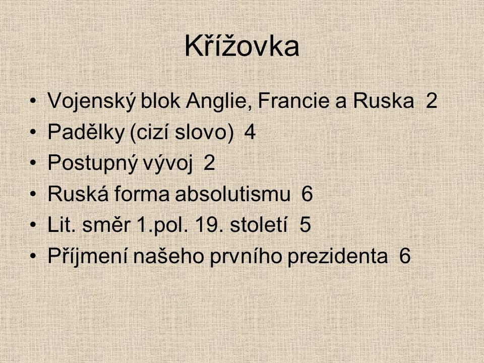 Křížovka Vojenský blok Anglie, Francie a Ruska 2 Padělky (cizí slovo) 4 Postupný vývoj 2 Ruská forma absolutismu 6 Lit.