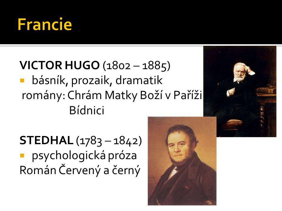 VICTOR HUGO (1802 – 1885)  básník, prozaik, dramatik romány: Chrám Matky Boží v Paříži Bídnici STEDHAL (1783 – 1842)  psychologická próza Román Červený a černý