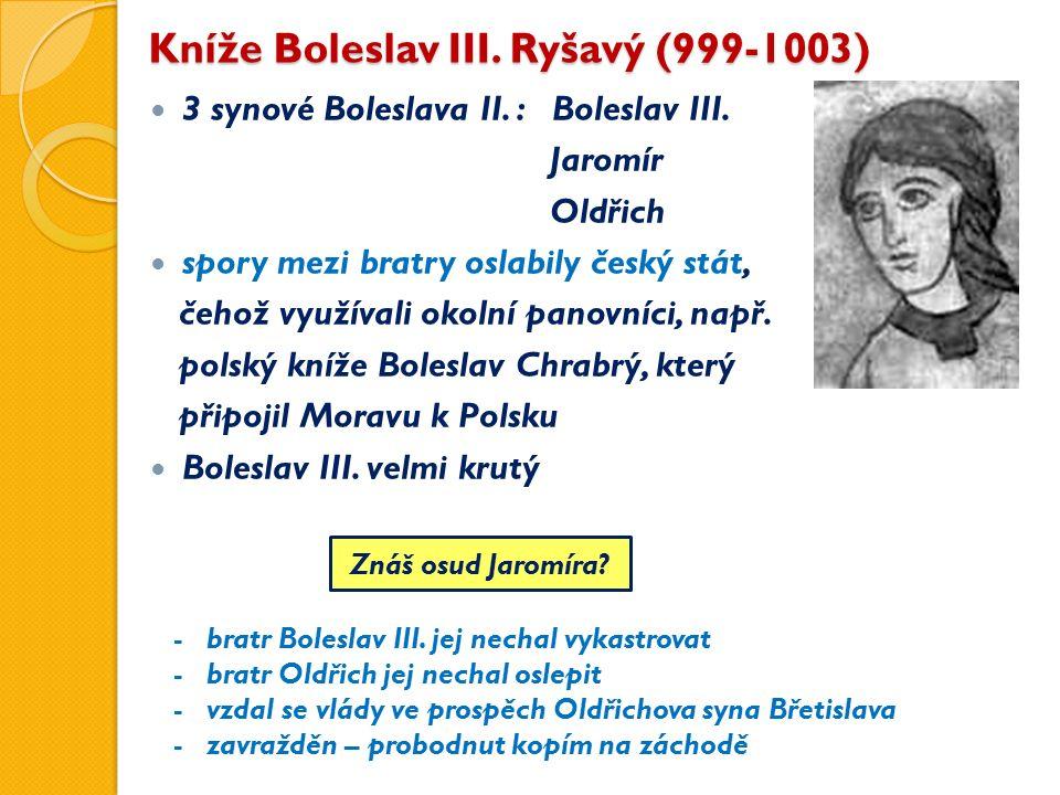 Kníže Boleslav III. Ryšavý (999-1003) 3 synové Boleslava II.