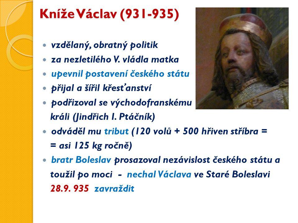 Kníže Václav (931-935) vzdělaný, obratný politik za nezletilého V.