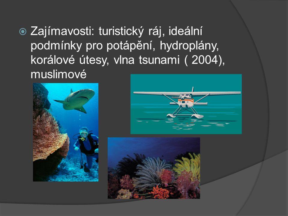  Zajímavosti: turistický ráj, ideální podmínky pro potápění, hydroplány, korálové útesy, vlna tsunami ( 2004), muslimové