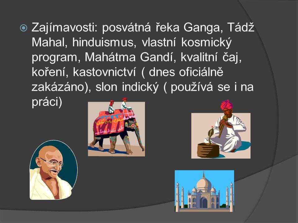  Zajímavosti: posvátná řeka Ganga, Tádž Mahal, hinduismus, vlastní kosmický program, Mahátma Gandí, kvalitní čaj, koření, kastovnictví ( dnes oficiálně zakázáno), slon indický ( používá se i na práci)