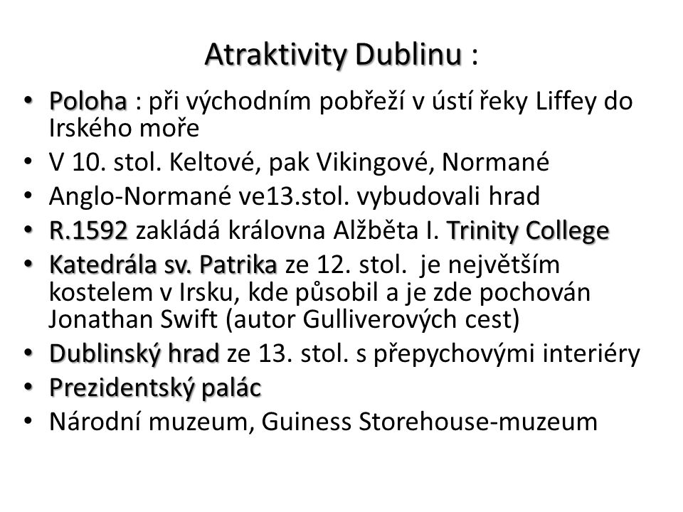 Atraktivity Dublinu Atraktivity Dublinu : Poloha Poloha : při východním pobřeží v ústí řeky Liffey do Irského moře V 10. stol. Keltové, pak Vikingové,