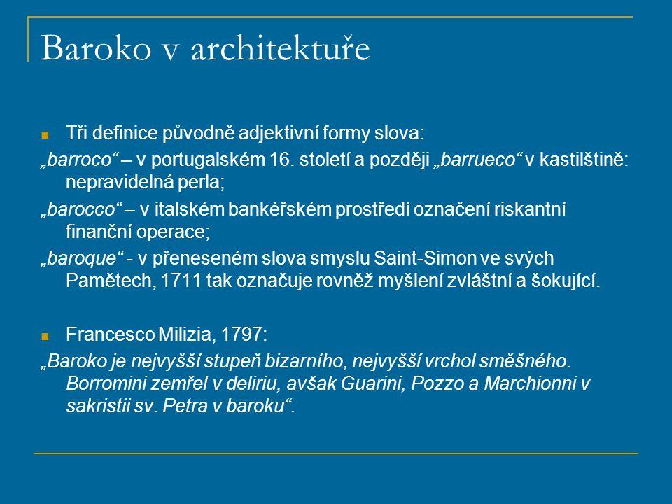 """Baroko v architektuře Tři definice původně adjektivní formy slova: """"barroco"""" – v portugalském 16. století a později """"barrueco"""" v kastilštině: nepravid"""