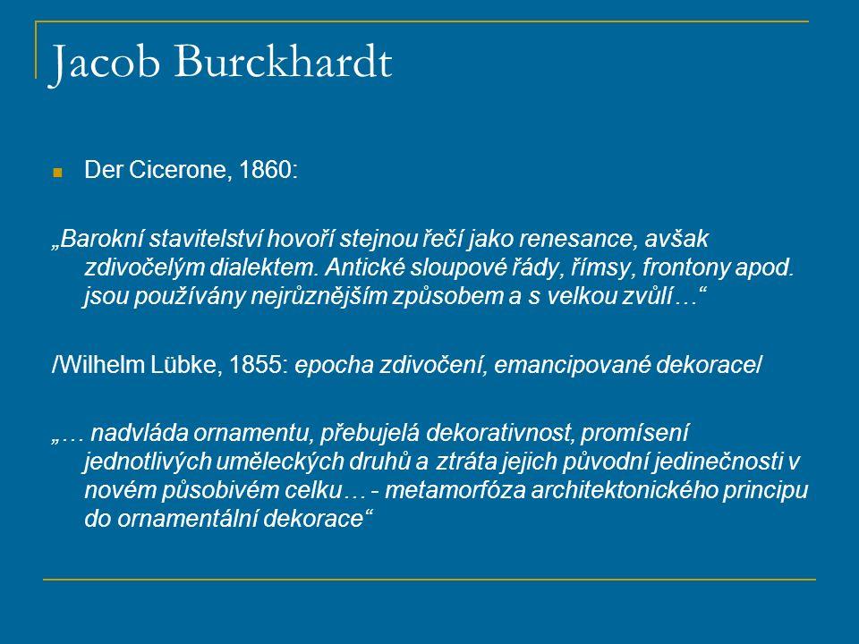 """Jacob Burckhardt Der Cicerone, 1860: """"Barokní stavitelství hovoří stejnou řečí jako renesance, avšak zdivočelým dialektem. Antické sloupové řády, říms"""