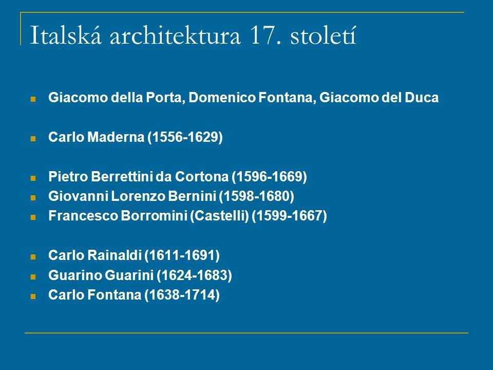 Italská architektura 17. století Giacomo della Porta, Domenico Fontana, Giacomo del Duca Carlo Maderna (1556-1629) Pietro Berrettini da Cortona (1596-