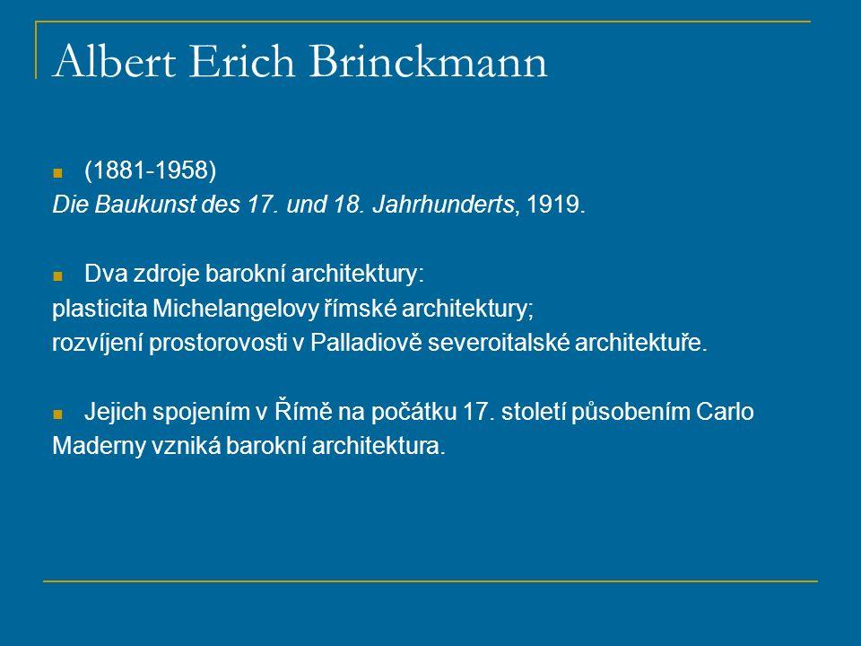 Vojtěch Birnbaum (1877-1934), Barokní princip v dějinách architektury, 1924: Barok monumentální (Michelangelo, římský barok) klasicistní (Palladio, francouzský barok) perspektivní (Borromini, radikální barok) Barok jako opakující se pozdní stadium stylů (antický, románský, gotický, apod.