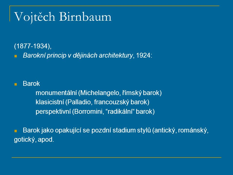 Vojtěch Birnbaum (1877-1934), Barokní princip v dějinách architektury, 1924: Barok monumentální (Michelangelo, římský barok) klasicistní (Palladio, fr