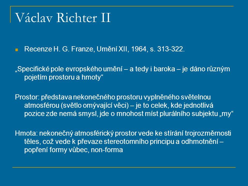 """Václav Richter II Recenze H. G. Franze, Umění XII, 1964, s. 313-322. """"Specifické pole evropského umění – a tedy i baroka – je dáno různým pojetím pros"""