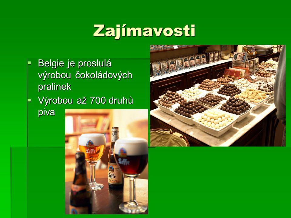 Zajímavosti Zajímavosti  Belgie je proslulá výrobou čokoládových pralinek  Výrobou až 700 druhů piva
