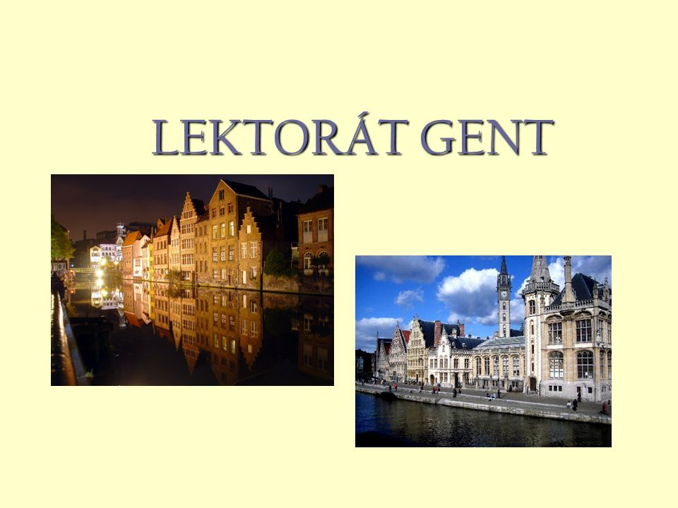 SPOLUPRÁCE Pro akademický rok 2009/2010 je plánována spolupráce mezi Universiteit Gent a Hogeschool Gent na úrovni kateder - tedy mezi Katedrou slavistiky Univerzity Gent a Katedrou ruštiny-češtiny Hogeschool Gent.