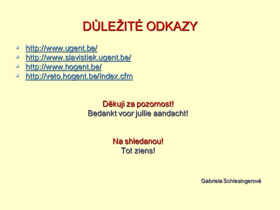 DŮLEŽITÉ ODKAZY  http://www.ugent.be/ http://www.ugent.be/  http://www.slavistiek.ugent.be/ http://www.slavistiek.ugent.be/  http://www.hogent.be/ http://www.hogent.be/  http://veto.hogent.be/index.cfm http://veto.hogent.be/index.cfm Děkuji za pozornost.