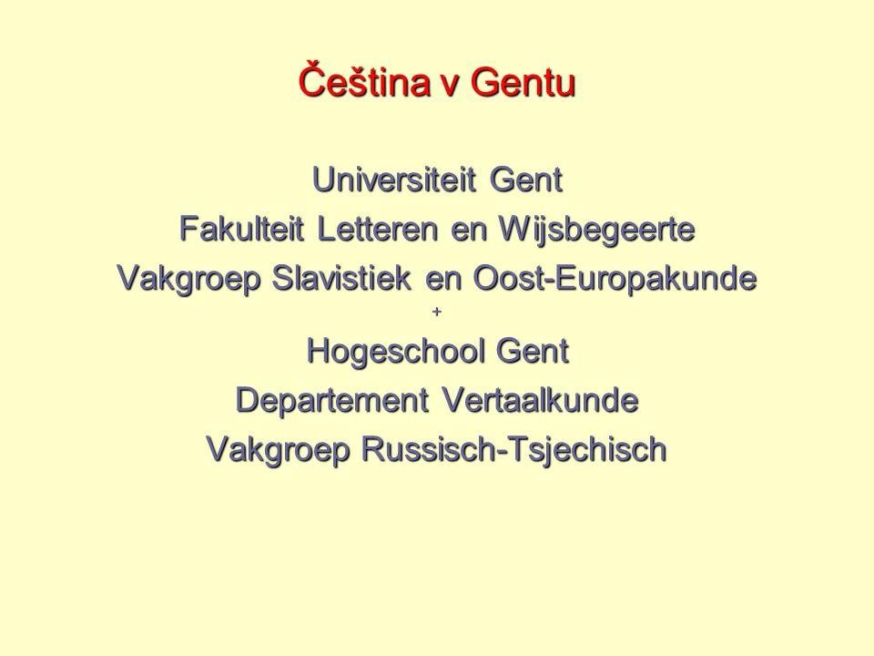 Čeština v Gentu Universiteit Gent Fakulteit Letteren en Wijsbegeerte Vakgroep Slavistiek en Oost-Europakunde + Hogeschool Gent Departement Vertaalkunde Vakgroep Russisch-Tsjechisch