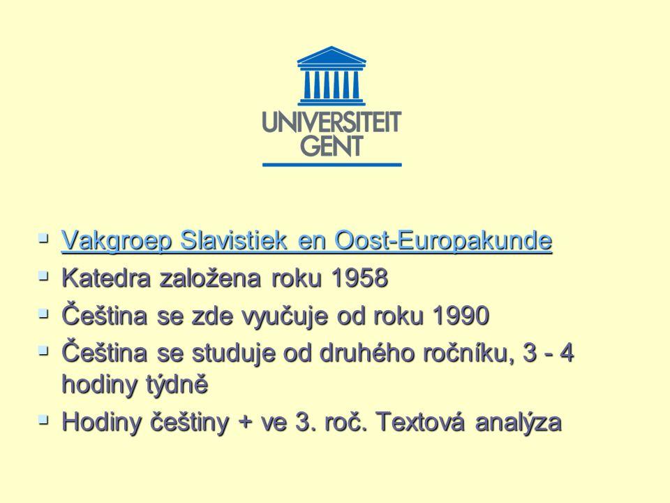  Vakgroep Slavistiek en Oost-Europakunde Vakgroep Slavistiek en Oost-Europakunde Vakgroep Slavistiek en Oost-Europakunde  Katedra založena roku 1958  Čeština se zde vyučuje od roku 1990  Čeština se studuje od druhého ročníku, 3 - 4 hodiny týdně  Hodiny češtiny + ve 3.
