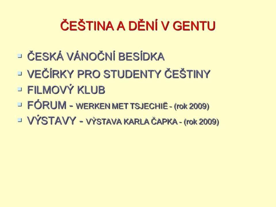 ČEŠTINA A DĚNÍ V GENTU  ČESKÁ VÁNOČNÍ BESÍDKA  VEČÍRKY PRO STUDENTY ČEŠTINY  FILMOVÝ KLUB  FÓRUM - WERKEN MET TSJECHIË - (rok 2009)  VÝSTAVY - VÝSTAVA KARLA ČAPKA - (rok 2009)