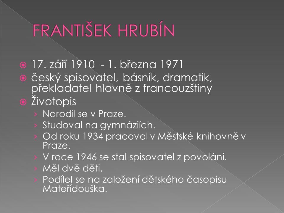  17. září 1910 - 1. března 1971  český spisovatel, básník, dramatik, překladatel hlavně z francouzštiny  Životopis › Narodil se v Praze. › Studoval