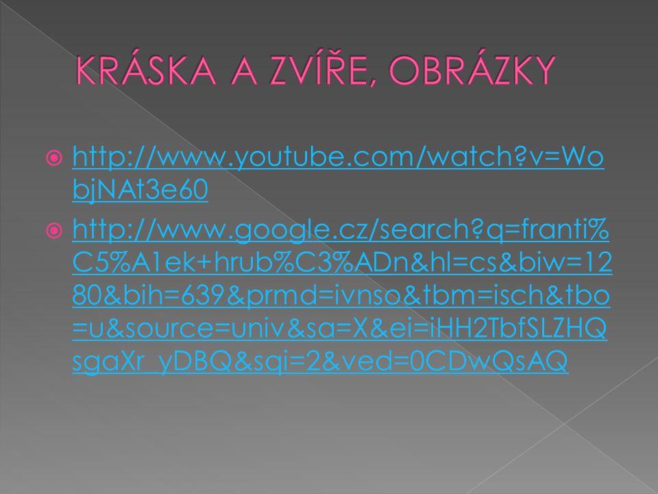  http://www.youtube.com/watch?v=Wo bjNAt3e60 http://www.youtube.com/watch?v=Wo bjNAt3e60  http://www.google.cz/search?q=franti% C5%A1ek+hrub%C3%ADn&
