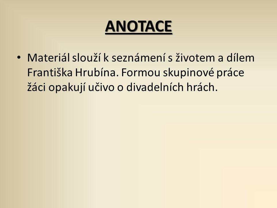 ANOTACE Materiál slouží k seznámení s životem a dílem Františka Hrubína.