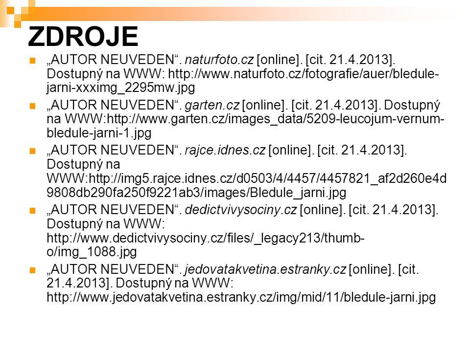"""ZDROJE """"AUTOR NEUVEDEN"""". naturfoto.cz [online]. [cit. 21.4.2013]. Dostupný na WWW: http://www.naturfoto.cz/fotografie/auer/bledule- jarni-xxximg_2295m"""