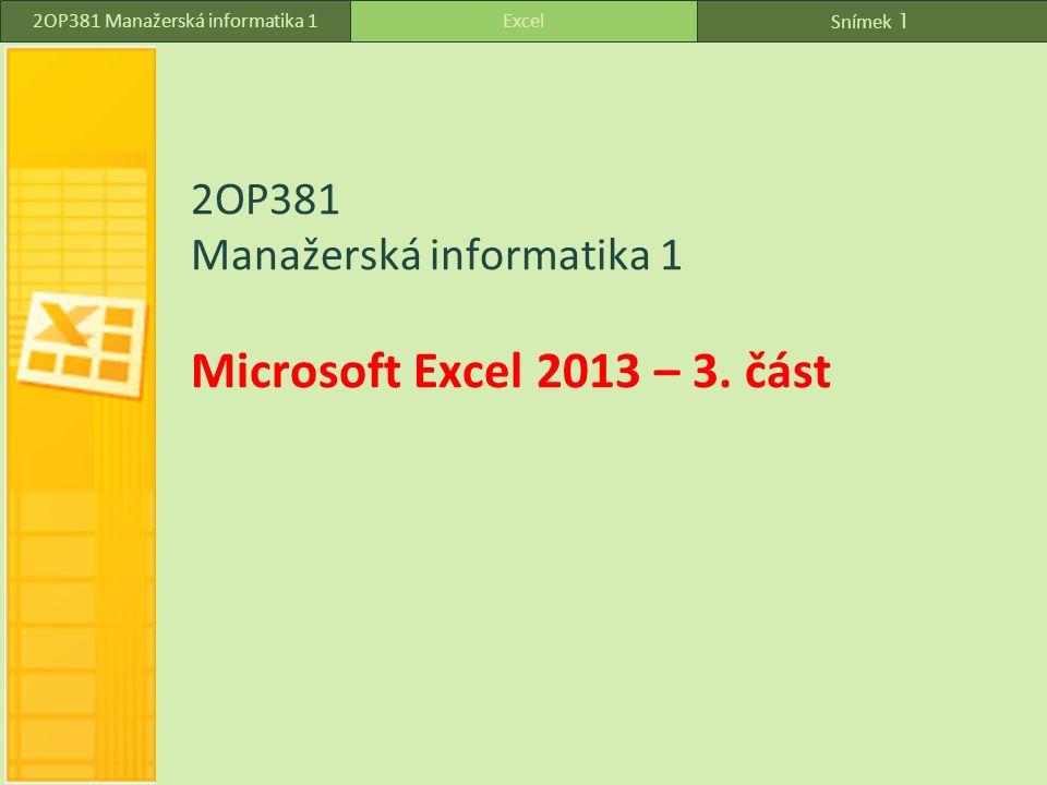 Snímek 1 Excel2OP381 Manažerská informatika 1 2OP381 Manažerská informatika 1 Microsoft Excel 2013 – 3.