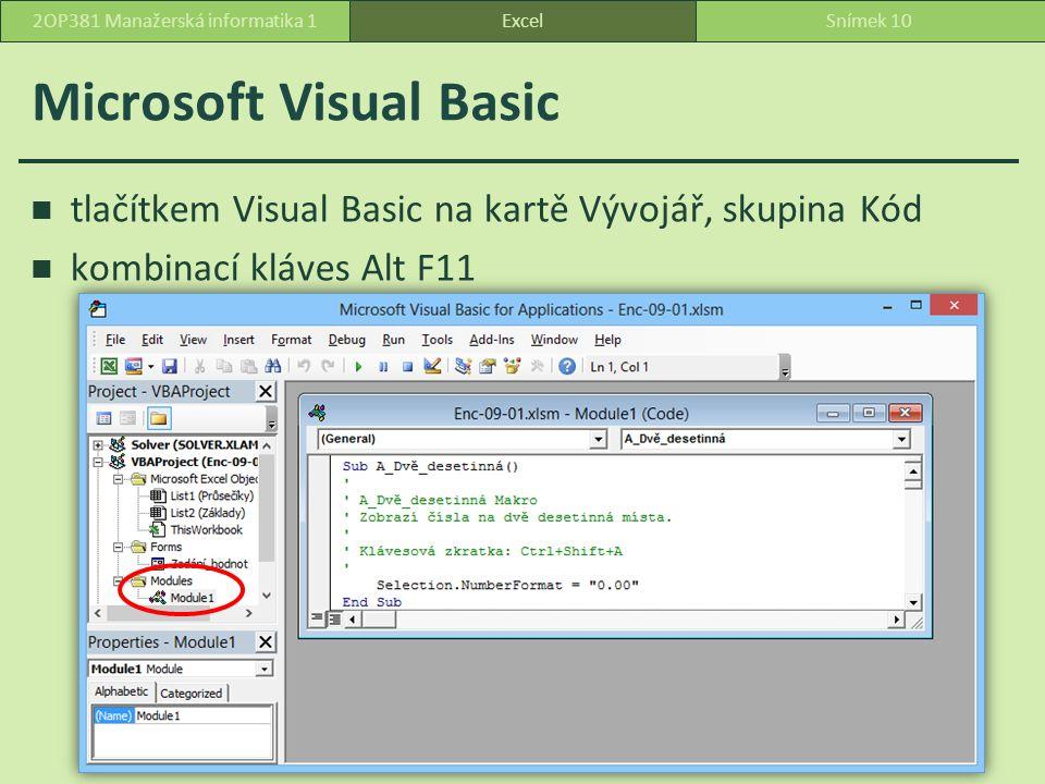 Microsoft Visual Basic tlačítkem Visual Basic na kartě Vývojář, skupina Kód kombinací kláves Alt F11 ExcelSnímek 102OP381 Manažerská informatika 1