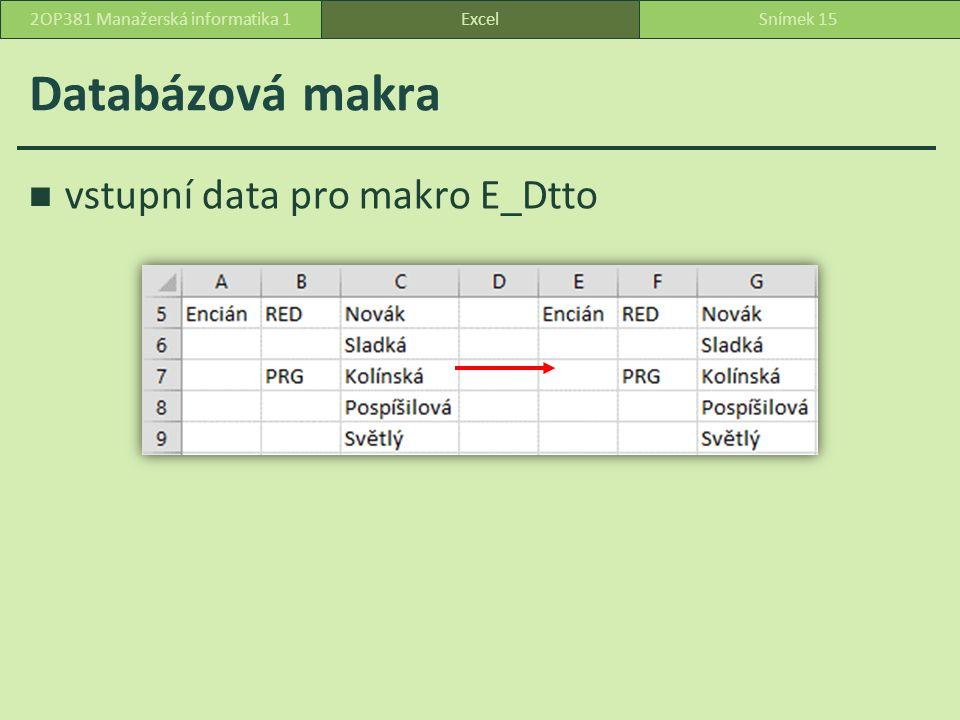 Databázová makra vstupní data pro makro E_Dtto ExcelSnímek 152OP381 Manažerská informatika 1