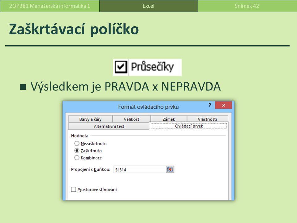 Zaškrtávací políčko Výsledkem je PRAVDA x NEPRAVDA 2OP381 Manažerská informatika 1Snímek 42Excel