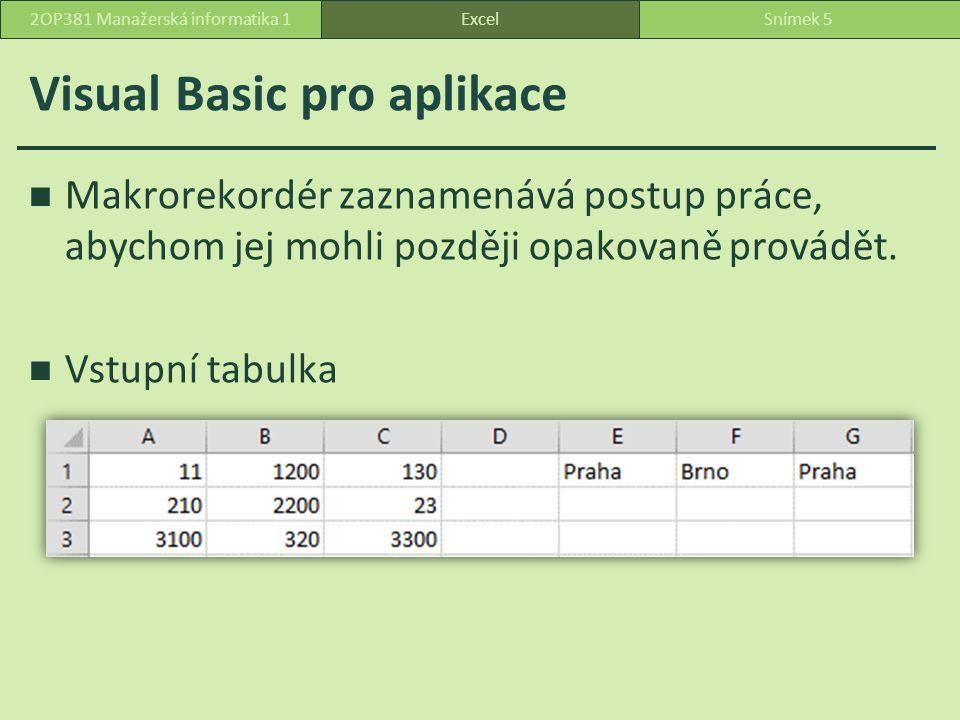 Visual Basic pro aplikace Makrorekordér zaznamenává postup práce, abychom jej mohli později opakovaně provádět. Vstupní tabulka ExcelSnímek 52OP381 Ma