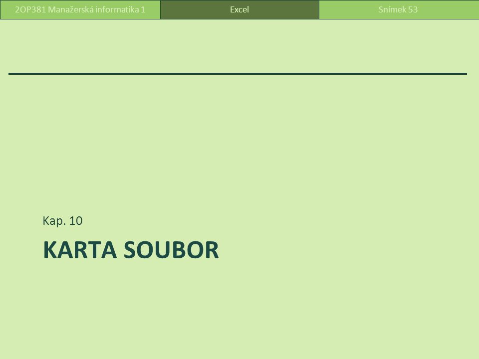 KARTA SOUBOR Kap. 10 ExcelSnímek 532OP381 Manažerská informatika 1