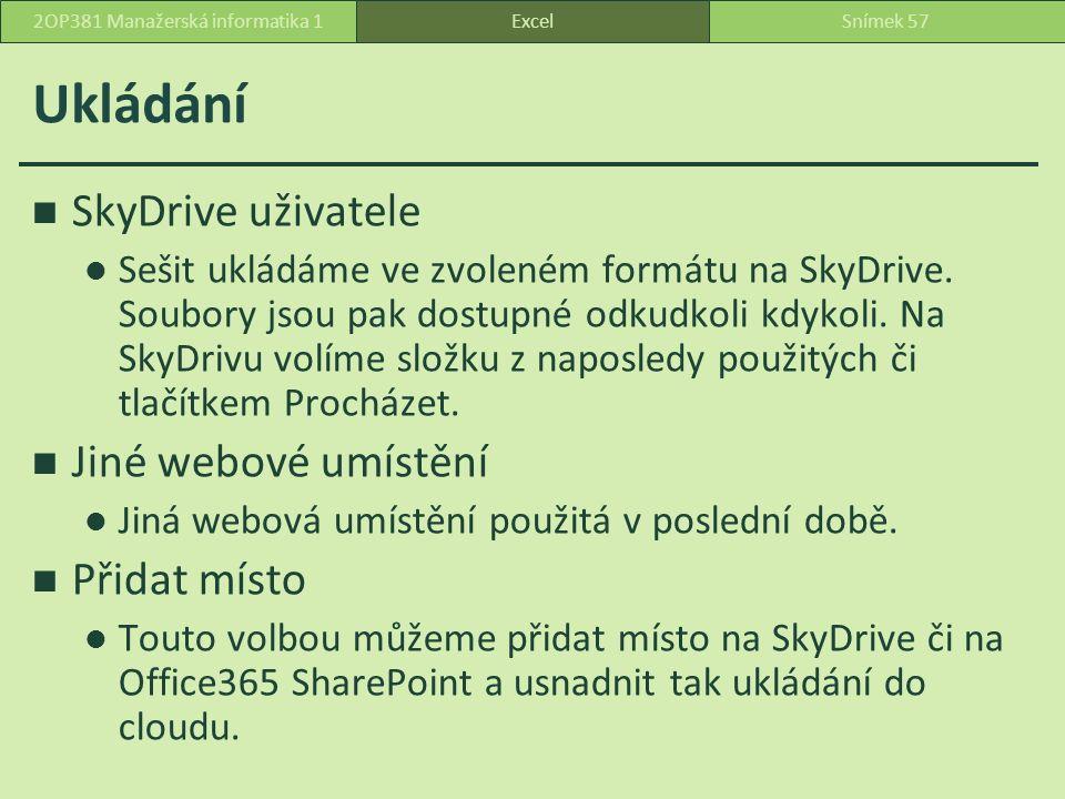 Ukládání SkyDrive uživatele Sešit ukládáme ve zvoleném formátu na SkyDrive. Soubory jsou pak dostupné odkudkoli kdykoli. Na SkyDrivu volíme složku z n