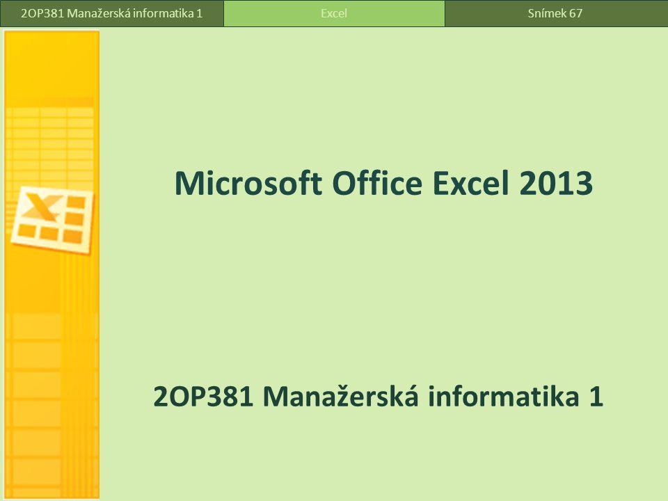 Snímek 67 Microsoft Office Excel 2013 2OP381 Manažerská informatika 1 Snímek 67Excel2OP381 Manažerská informatika 1