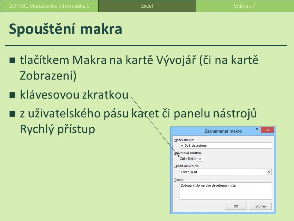 Spouštění makra tlačítkem Makra na kartě Vývojář (či na kartě Zobrazení) klávesovou zkratkou z uživatelského pásu karet či panelu nástrojů Rychlý přístup ExcelSnímek 72OP381 Manažerská informatika 1