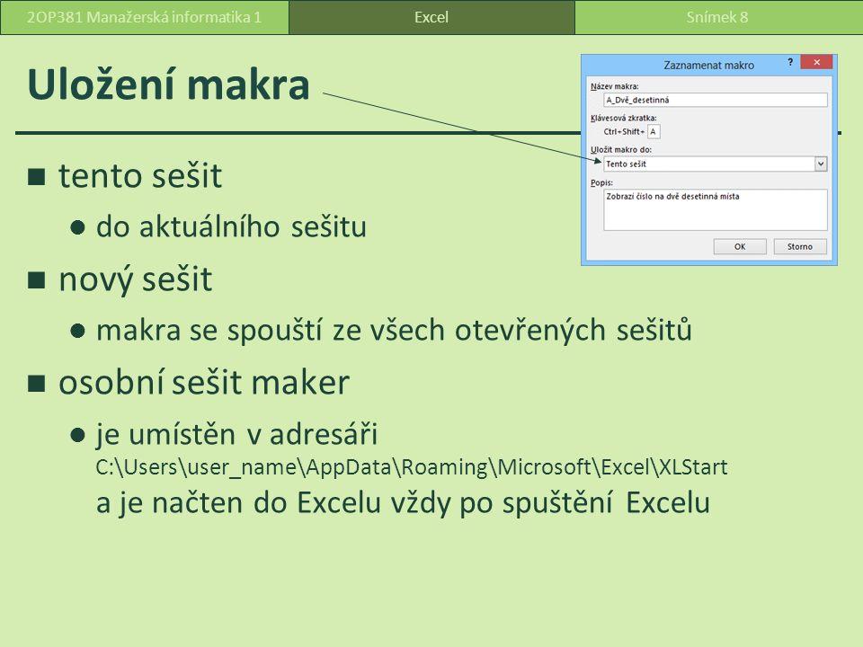 Uložení makra tento sešit do aktuálního sešitu nový sešit makra se spouští ze všech otevřených sešitů osobní sešit maker je umístěn v adresáři C:\Users\user_name\AppData\Roaming\Microsoft\Excel\XLStart a je načten do Excelu vždy po spuštění Excelu ExcelSnímek 82OP381 Manažerská informatika 1