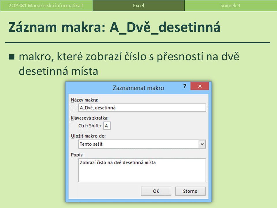 Záznam makra: A_Dvě_desetinná makro, které zobrazí číslo s přesností na dvě desetinná místa ExcelSnímek 92OP381 Manažerská informatika 1