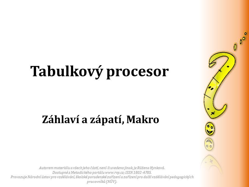 Záhlaví a zápatí, Makro Tabulkový procesor Autorem materiálu a všech jeho částí, není-li uvedeno jinak, je Růžena Hynková.