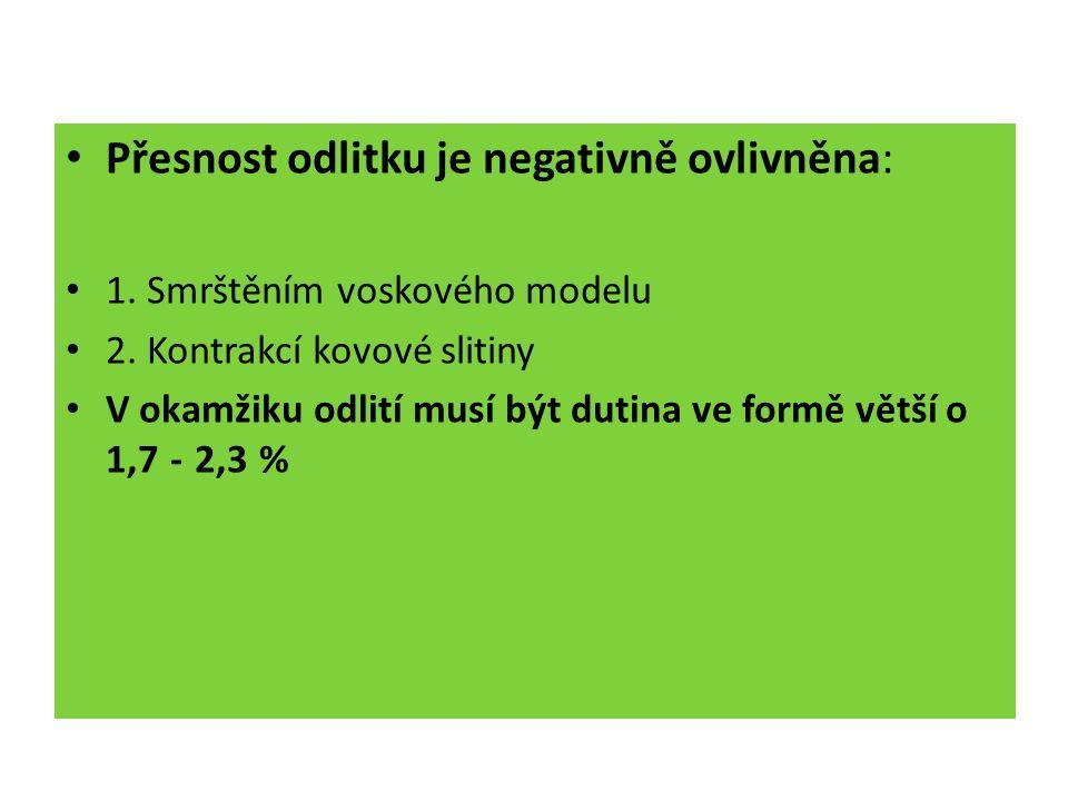 Přesnost odlitku je negativně ovlivněna: 1. Smrštěním voskového modelu 2.