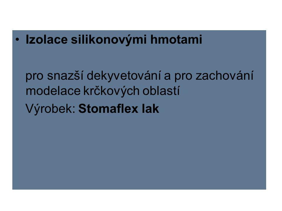 Izolace silikonovými hmotami pro snazší dekyvetování a pro zachování modelace krčkových oblastí Výrobek: Stomaflex lak