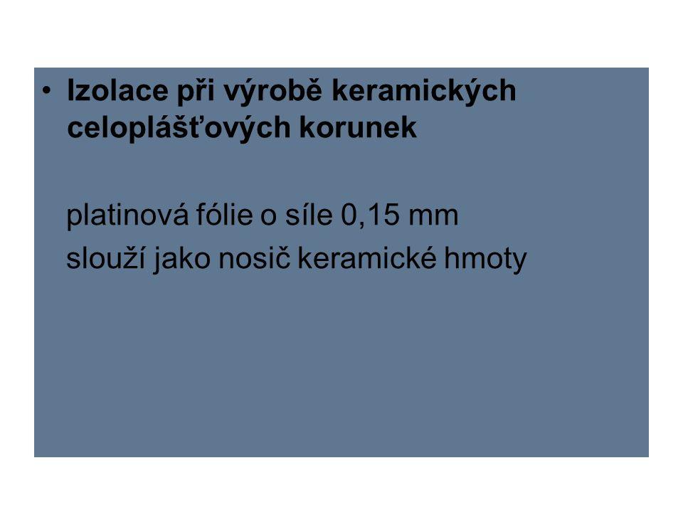 Izolace při výrobě keramických celoplášťových korunek platinová fólie o síle 0,15 mm slouží jako nosič keramické hmoty