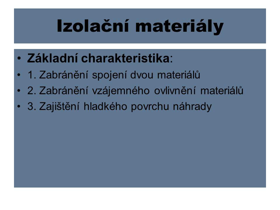 Izolační materiály Základní charakteristika: 1. Zabránění spojení dvou materiálů 2. Zabránění vzájemného ovlivnění materiálů 3. Zajištění hladkého pov