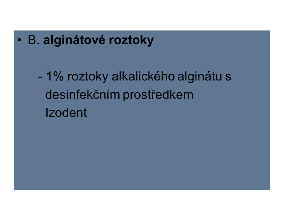 B. alginátové roztoky - 1% roztoky alkalického alginátu s desinfekčním prostředkem Izodent