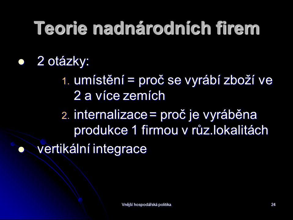 Vnější hospodářská politika24 Teorie nadnárodních firem 2 otázky: 2 otázky: 1.