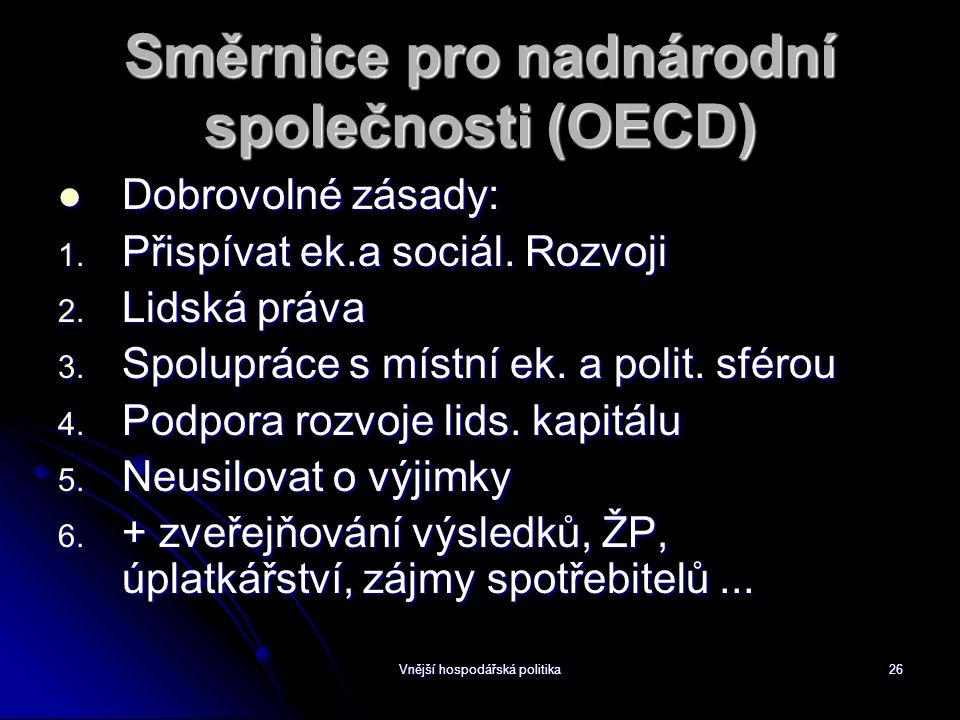 Vnější hospodářská politika26 Směrnice pro nadnárodní společnosti (OECD) Dobrovolné zásady: Dobrovolné zásady: 1.